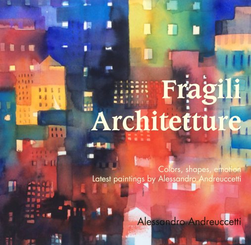 View Fragili  Architetture  Colors, shapes, emotion   Latest paintings by Alessandro Andreuccetti by Alessandro Andreuccetti
