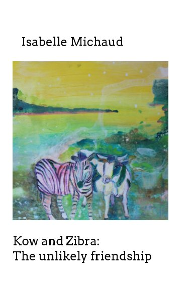 View Kow and Zibra by Isabelle Michaud