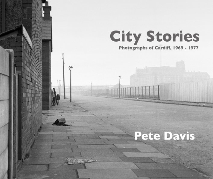 View City Stories - Photographs of Cardiff, 1969-1977 by Pete Davis