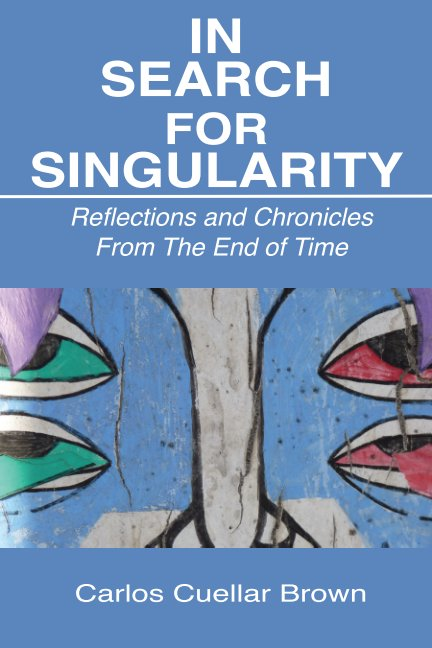 View IN SEARCH FOR SINGULARITY by Carlos Cuellar Brown