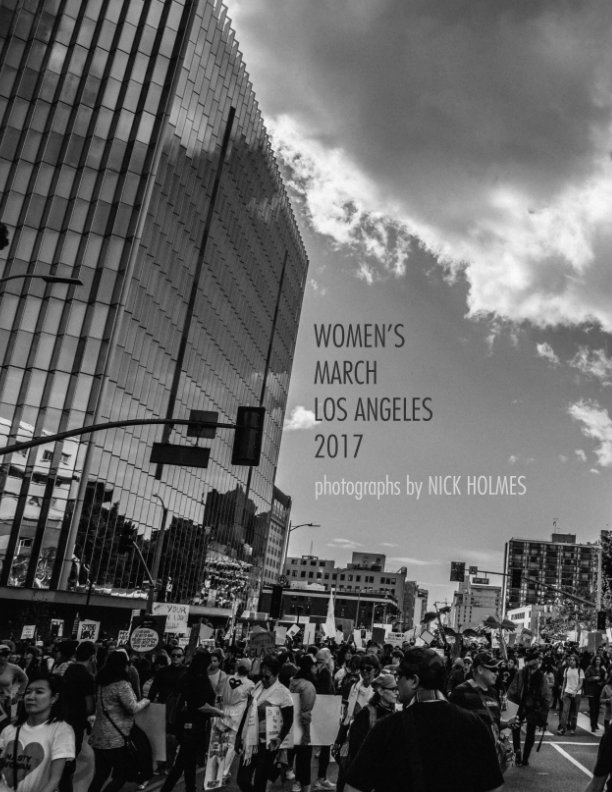 View Women's March Los Angeles 2017 by Nick Holmes