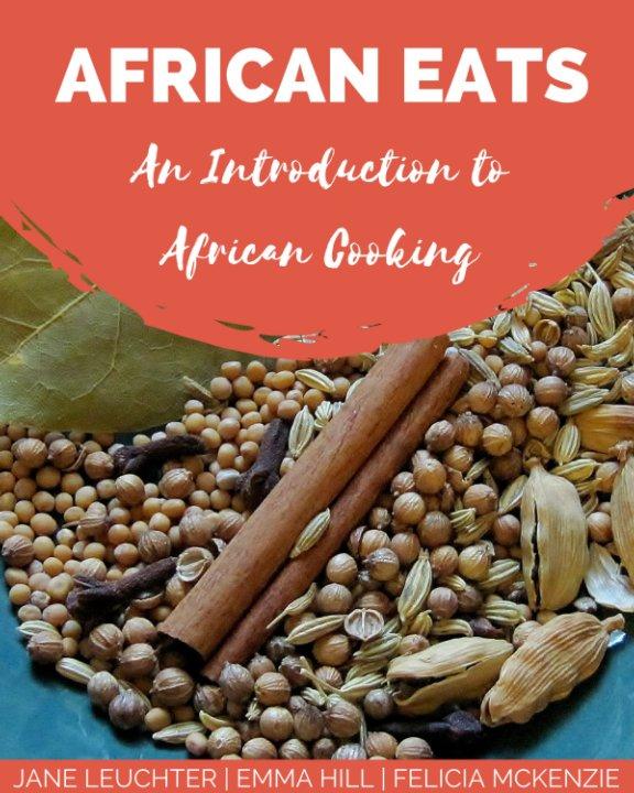 View AFRICAN EATS by Jane Leuchter, Felicia McKenzie, Emma Hill