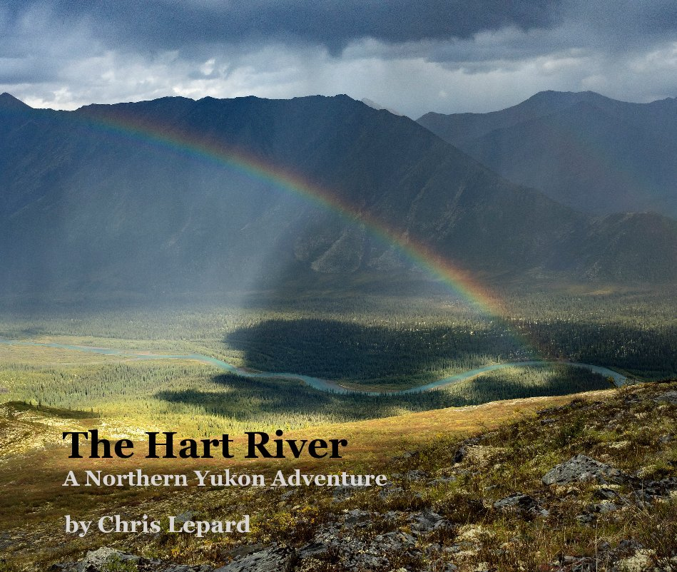 View The Hart River A Northern Yukon Adventure by Chris Lepard