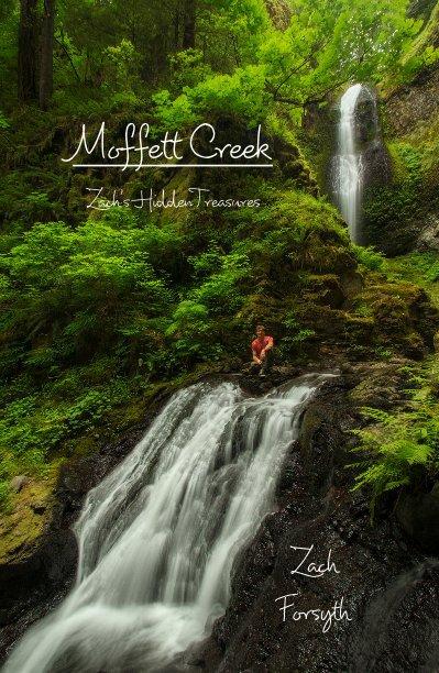 View Moffett Creek:  Zach's Hidden Treasures by Zach Forsyth