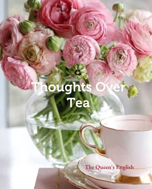 View Thoughts Over  Tea by The Queen's English