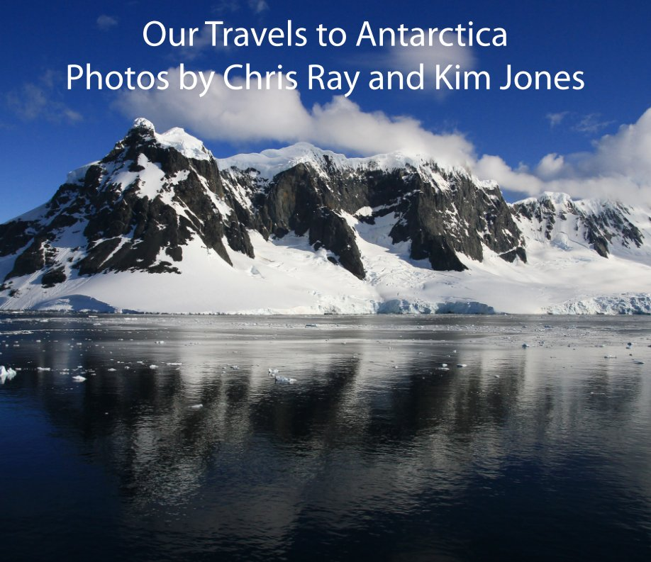 View Our Travels to Antarctica by Chris Ray