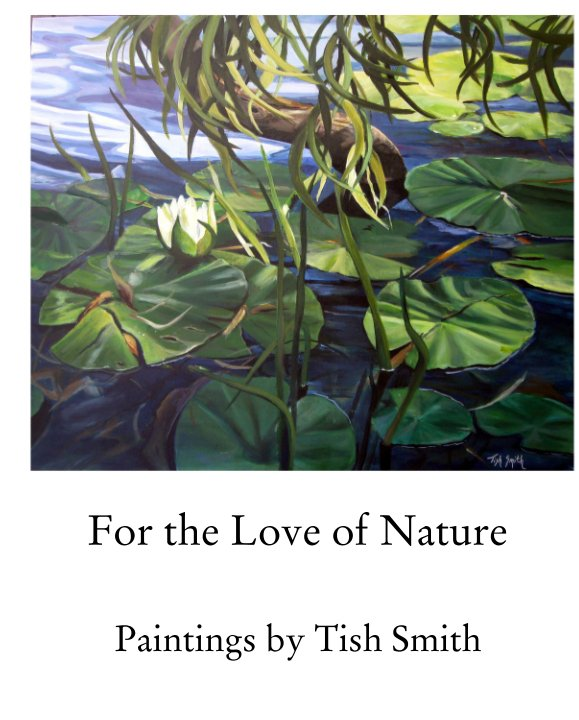 View For the Love of Nature by Paintings by Tish Smith