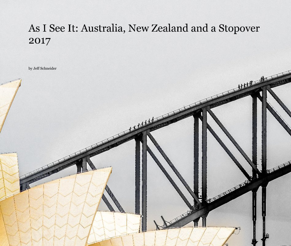 View As I See It: Australia, New Zealand and a Stopover 2017 by Jeff Schneider