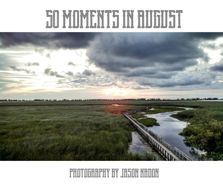 View 50 Moments In August by Jason Nadon
