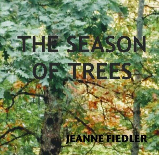 The Season of Trees nach JEANNE FIEDLER anzeigen