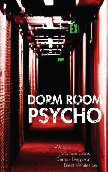 View Dorm Room Psycho by Derrick Ferguson, Jonathan Cook, Brent Whiteside