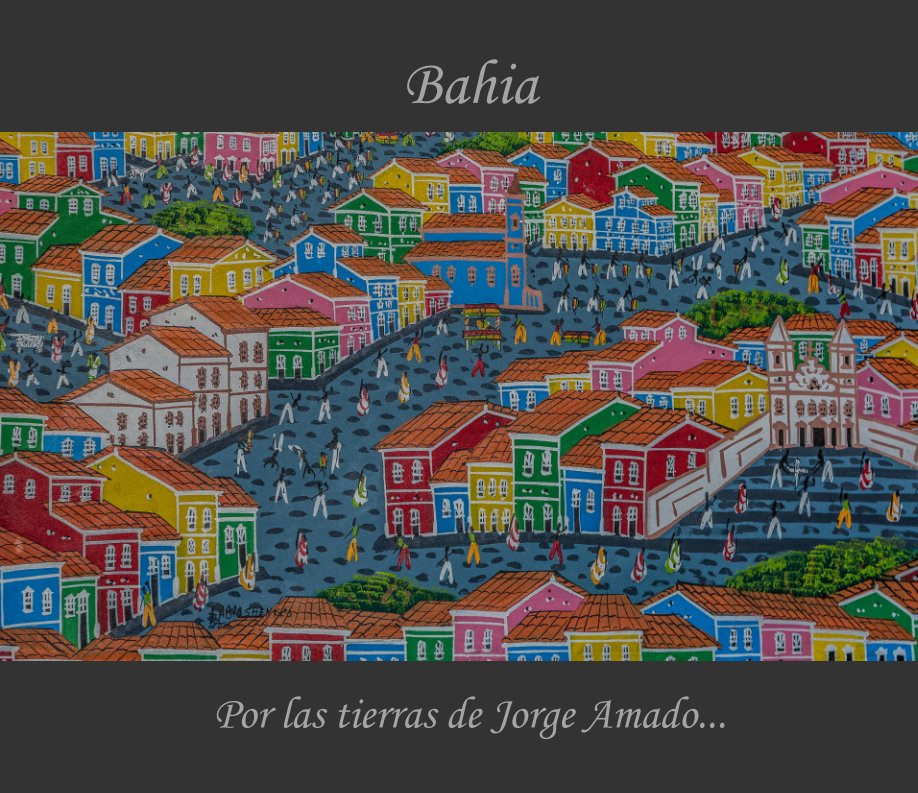 View Bahia - Por las tierras de Jorge Amado... by Gustavo Rivera
