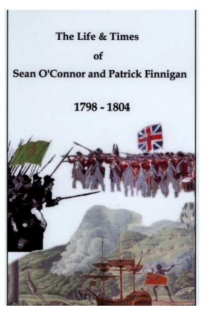 View The Life and Times of Sean O'Connor & Patrick Finnigan 1798-1804 by Paul Finnerty