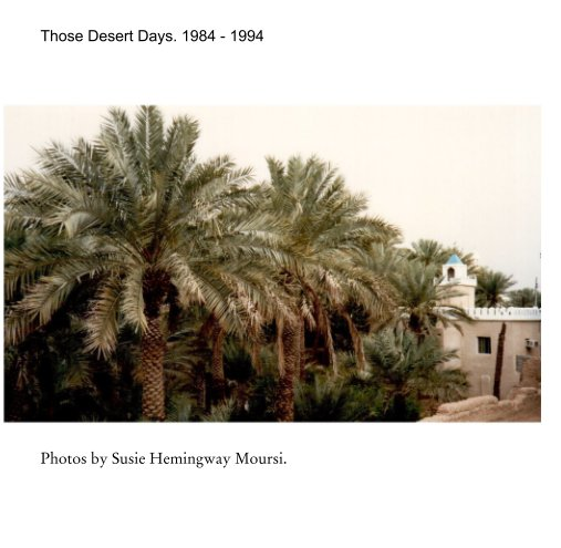Those Desert Days. 1984 - 1994 nach Photos by Susie Hemingway Moursi. anzeigen