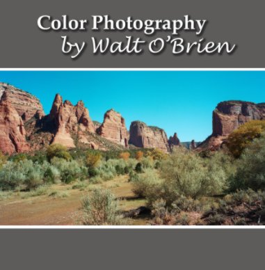 Color Photography by Walt O'Brien - Fine Art Photography photo book