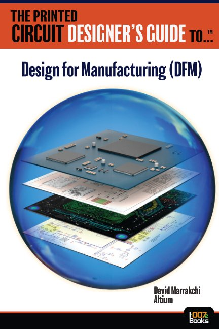 View The Printed Circuit Designer's Guide to... DFM by David Marrakchi