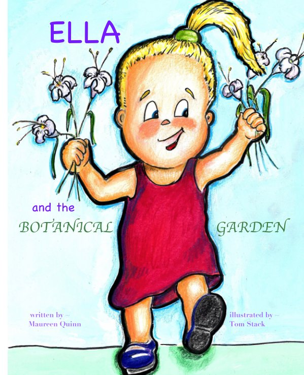 View Ella and The Botanical Garden by Maureen Quinn, Tom Stack