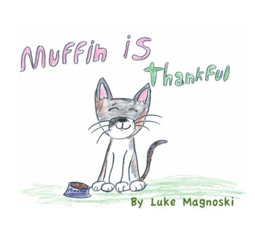 View Muffin is thankful by Luke Magnoski