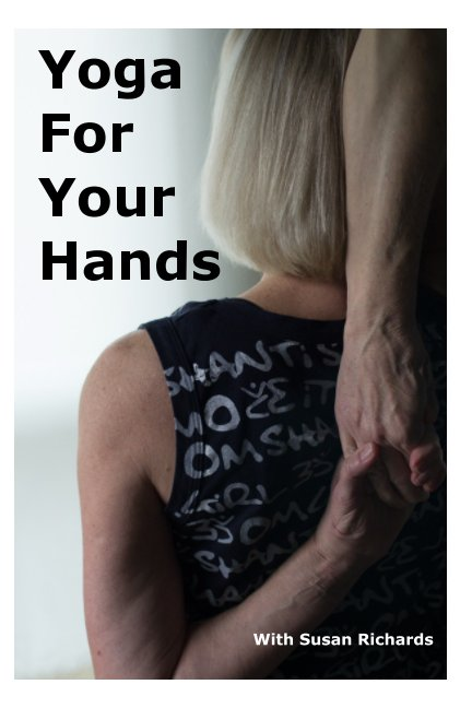 View Yoga For Your Hands by Susan Richards