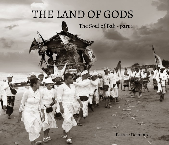 View THE LAND OF GODS - The Soul of Bali - Part 1 - 25x20 cm Proline pearl photo paper - Hard cover by PATRICE DELMOTTE
