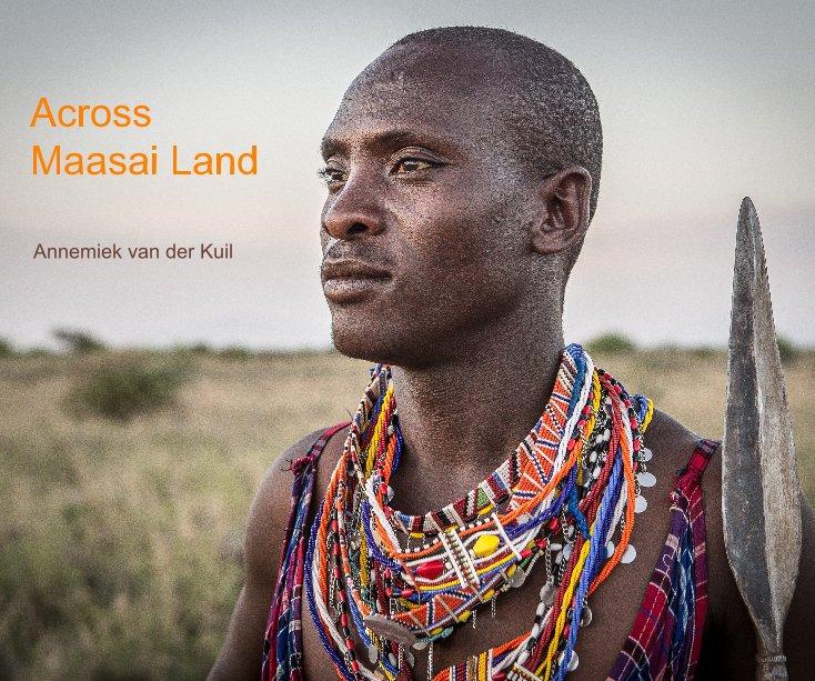 Bekijk Across Maasai Land op Annemiek van der Kuil