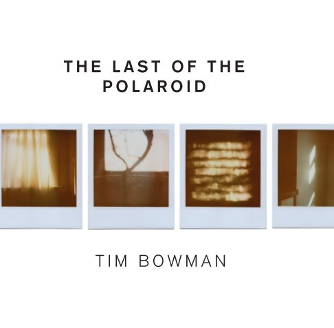 View The Last of the Polaroid by Tim Bowman