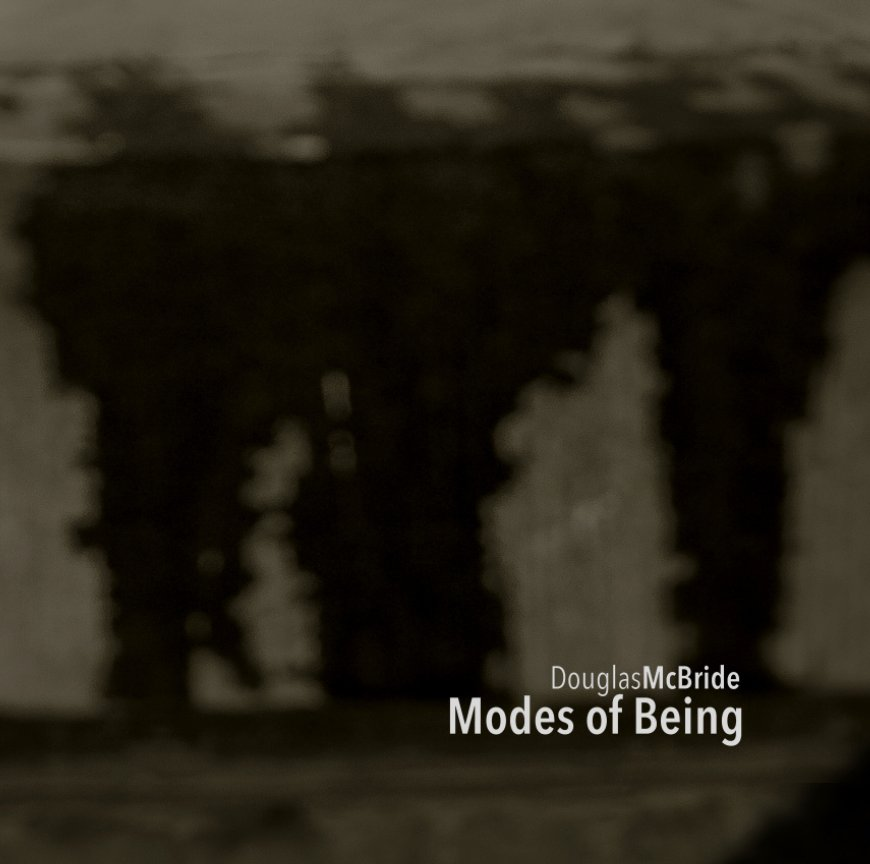 View Modes of Being by Douglas McBride