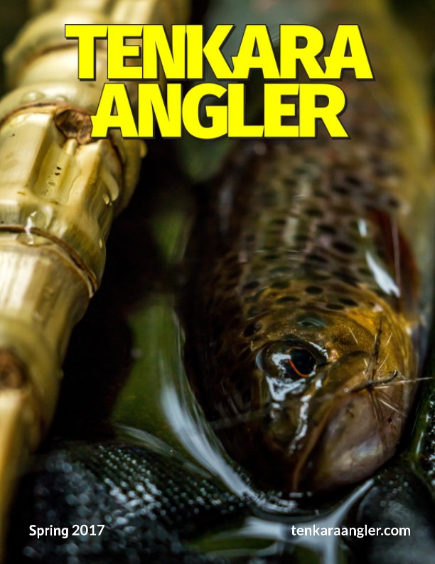 View Tenkara Angler (Premium) - Spring 2017 by Michael Agneta