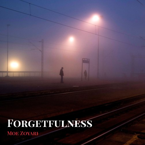 View Forgetfulness by Moe Zoyari