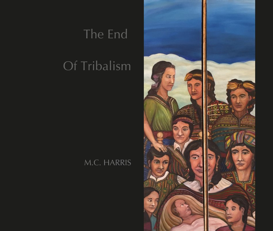 View The End Of Tribalism by Marc Cabell Harris