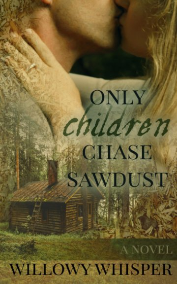 View Only Children Chase Sawdust by Willowy Whisper