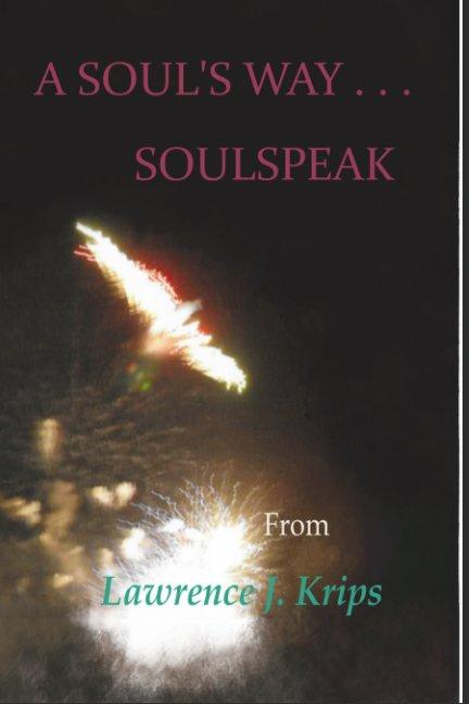 View A Soul's Way ... Soulspeak by Lawrence J. Krips