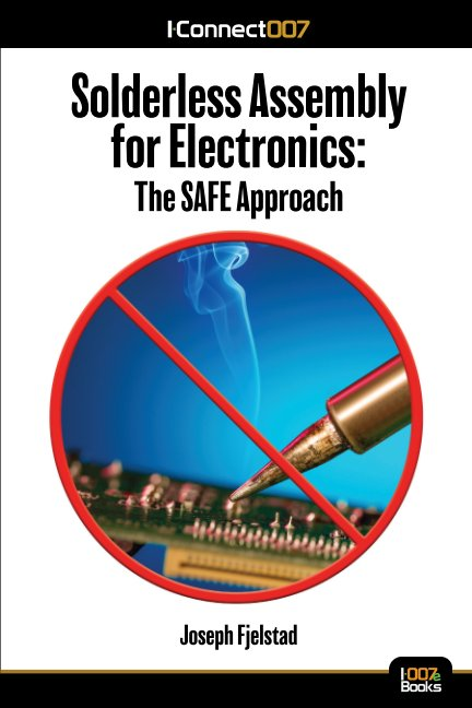 View Solderless Assembly for Electronics: The SAFE Approach by Joseph Fjelstad
