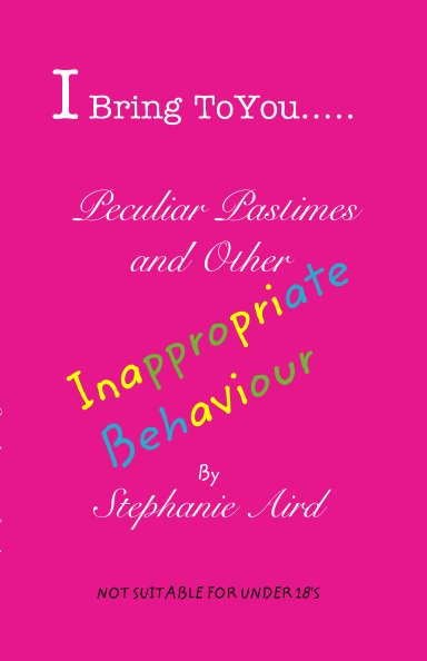 View I Bring To You...  Peculiar Pastimes and Other Inappropriate Behaviour by Stephanie Aird