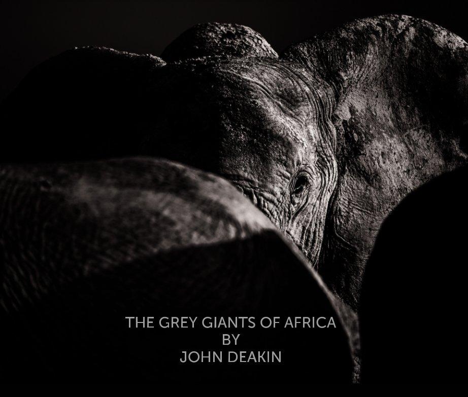 View The Grey Giants of Africa by John Deakin