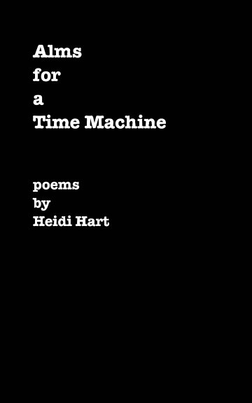 View Alms for a Time Machine by Heidi Hart