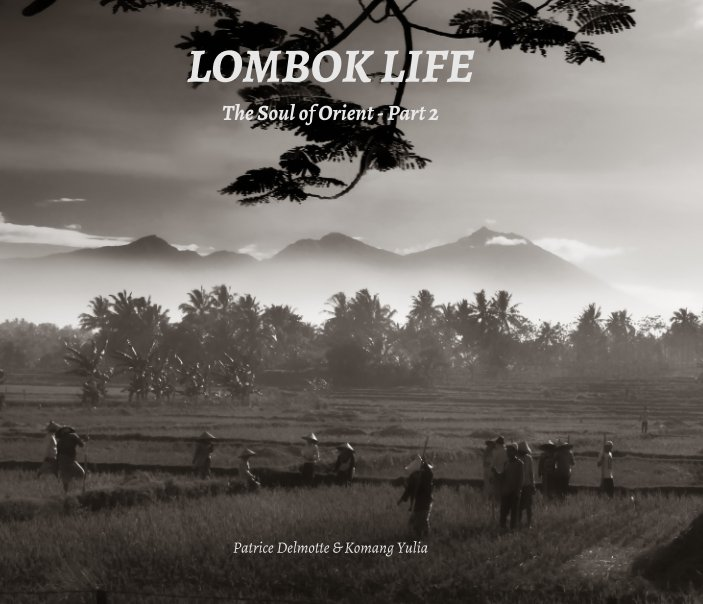 View LOMBOK LIFE - The Soul of Orient - Part 2 - Proline pearl photo paper by Patrice Delmotte, Komang Yulia