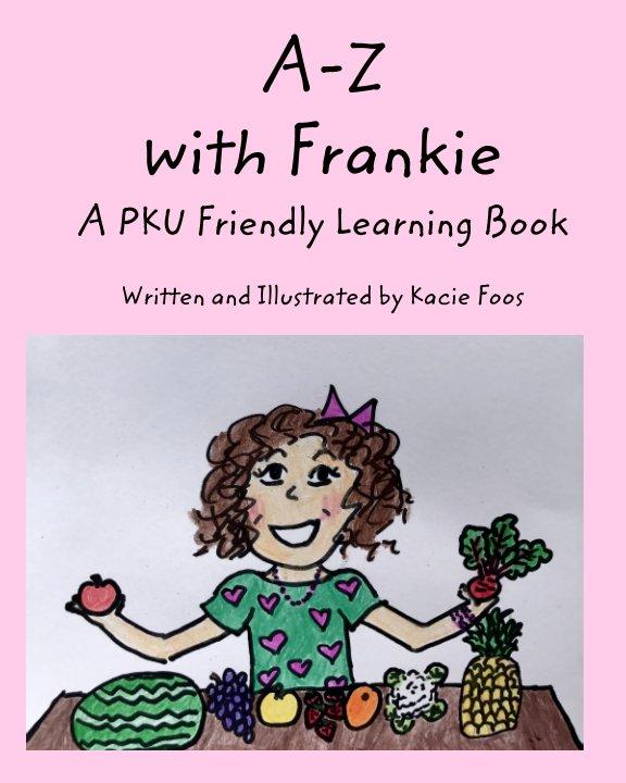 View A-Z With Frankie  A PKU Friendly Learning Book by Kacie Foos