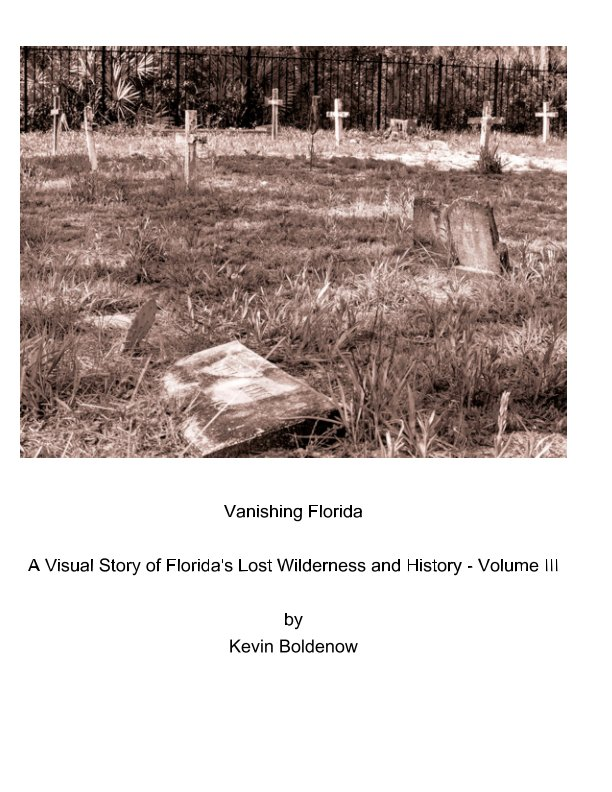 Ver Vanishing Florida - A Visual Story of Florida's Lost Wilderness and History por Kevin Boldenow