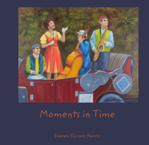 View Moments in Time by Sharon Slusarz Harris