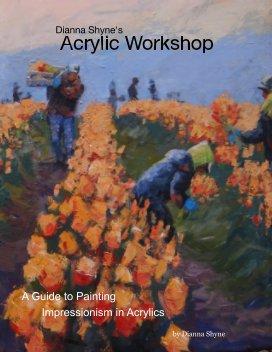 Dianna Shyne's Acrylic Workshop - Arts & Photography Books economy magazine