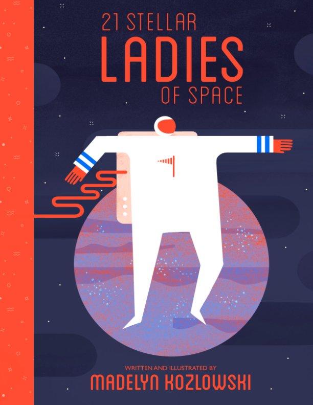 View 21 Stellar Ladies of Space by Madelyn Kozlowski