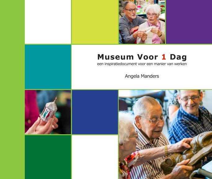 View Museum Voor 1 Dag, een inspiratiedocument voor een manier van werken by Angela Manders