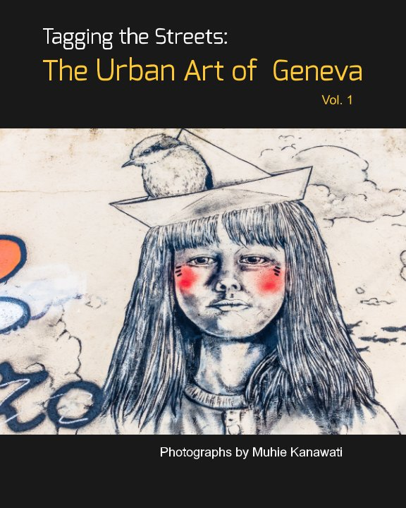 View Tagging the Streets: The Urban Art of Geneva (Vol. 1) by Muhie Kanawati