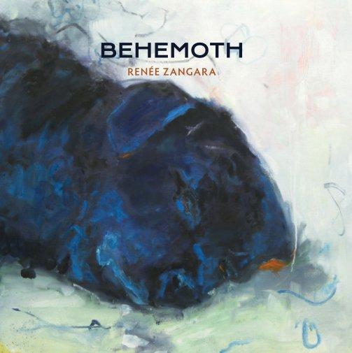 View Behemoth by Renée Zangara