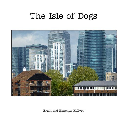 View The Isle of Dogs by Brian and Kanchan Hellyer
