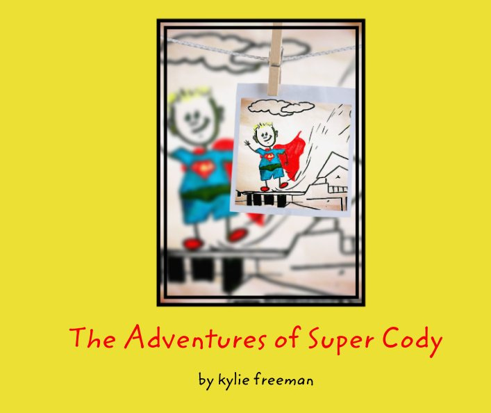 View The Adventures of Super Cody by kylie freeman
