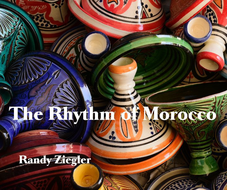 View The Rhythm of Morocco by Randy Ziegler
