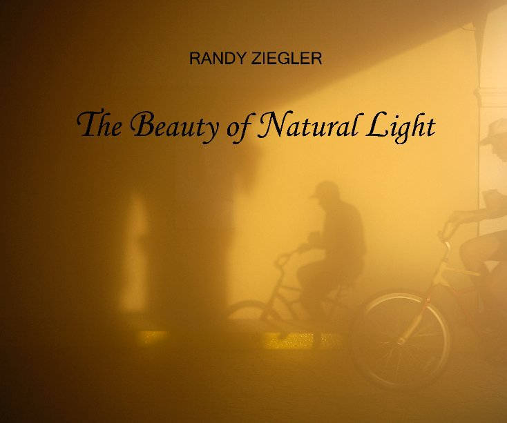 View The Beauty of Natural Light by Randy Ziegler