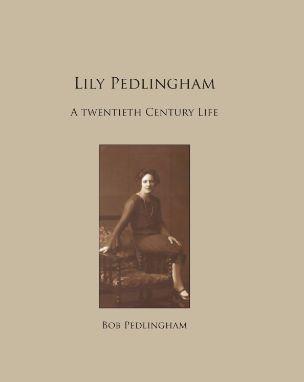 View Lily Pedlingham - a twentieth century life by Bob Pedlingham